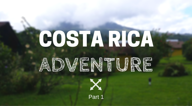 Costa Rica Adventure Part 1